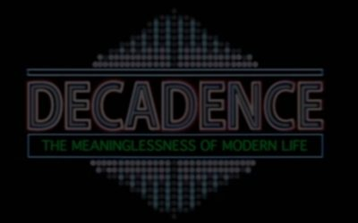 Decadence – Meaninglessness of modern life